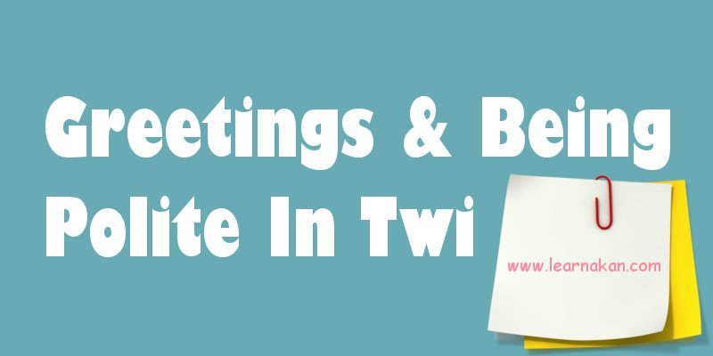 how to greet in twi, how to be polite in twi