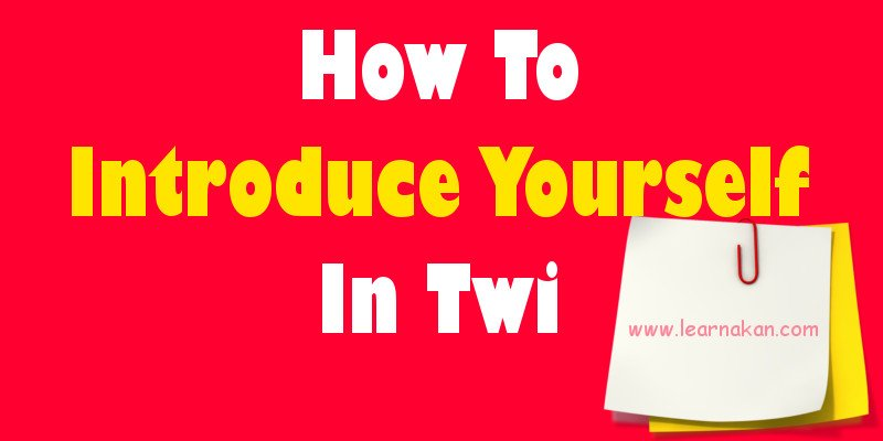 how to introduce yourself in twi