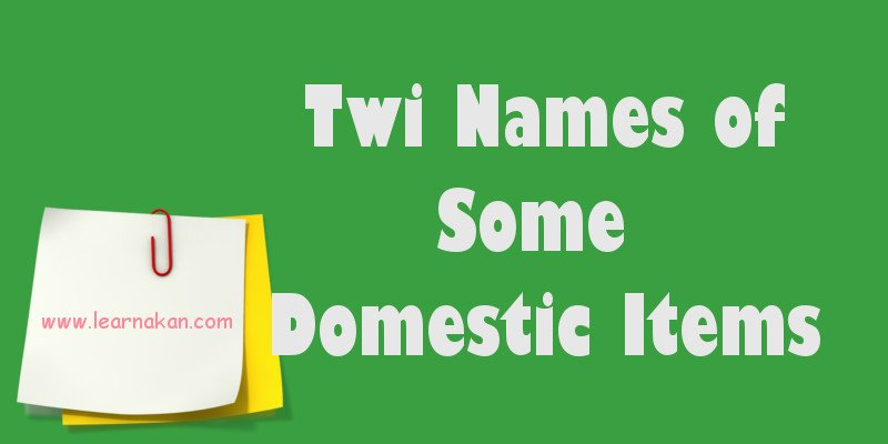 Twi Names of Some Domestic Items