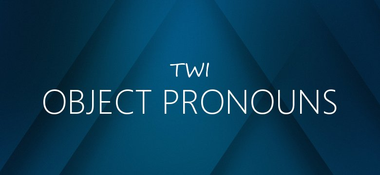 object pronouns in twi