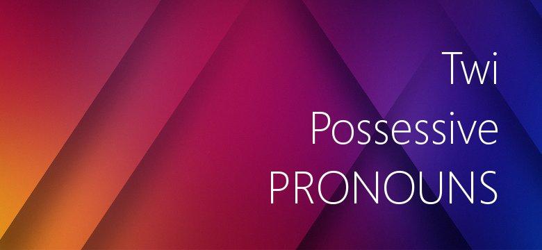 possessive pronouns in twi