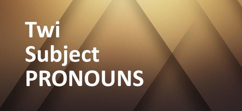 subject pronouns in twi