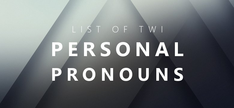 twi personal pronoun list